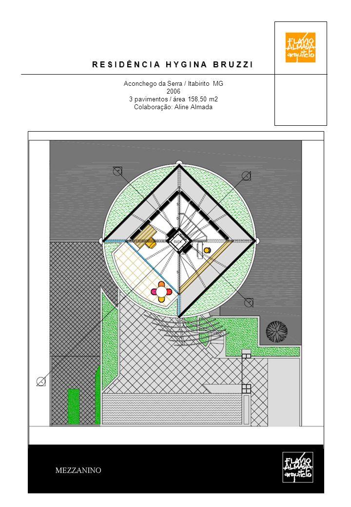 R E S I D Ê N C I A H Y G I N A B R U Z Z I Aconchego da Serra / Itabirito MG 2006 3 pavimentos / área 158,50 m2 Colaboração: Aline Almada