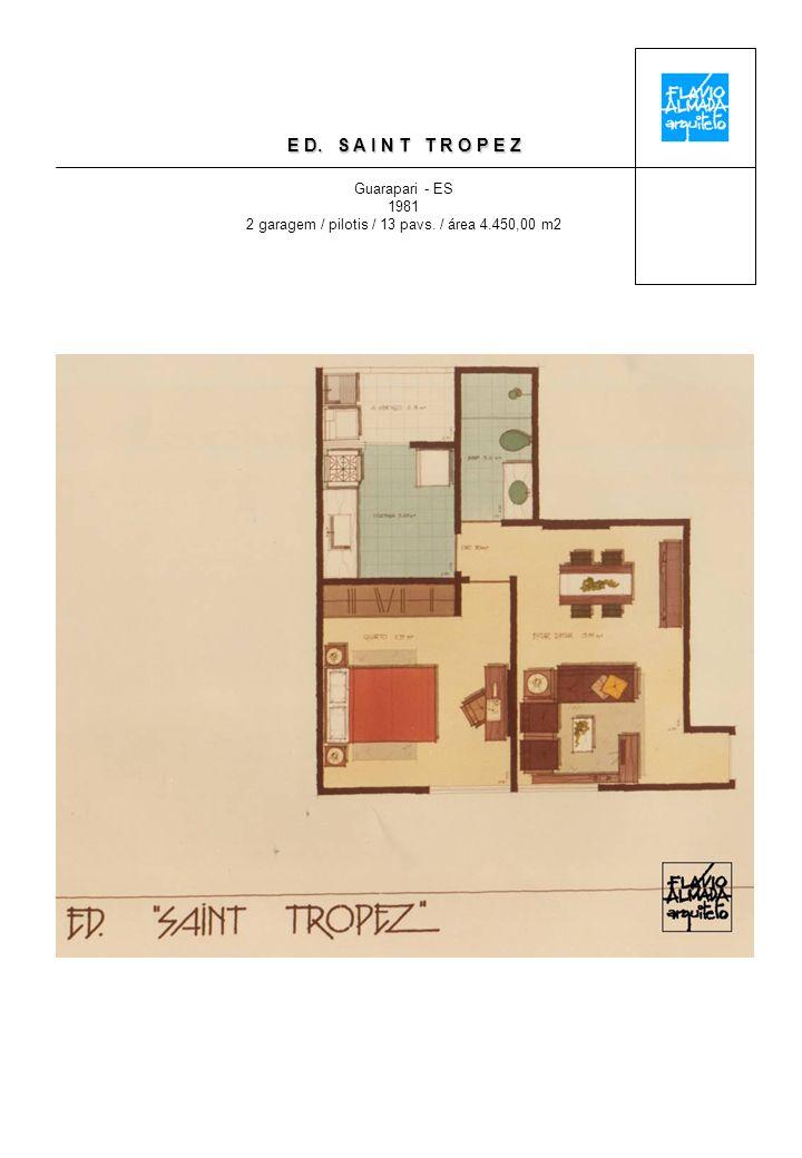 E D. S A I N T T R O P E Z Guarapari - ES 1981 2 garagem / pilotis / 13 pavs. / área 4.450,00 m2