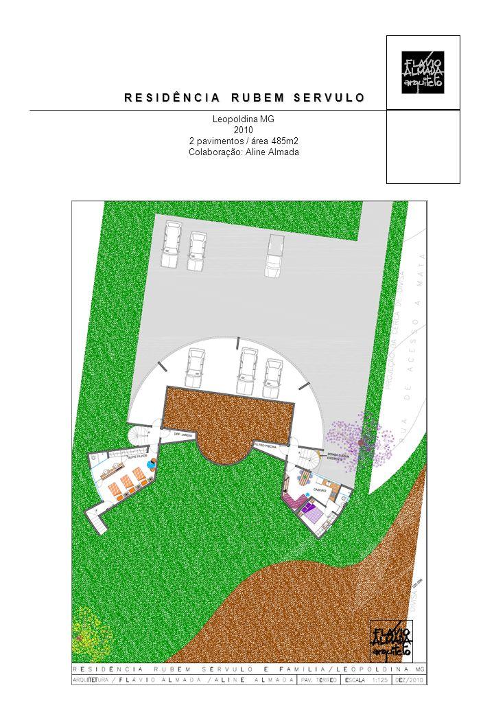 R E S I D Ê N C I A R U B E M S E R V U L O Leopoldina MG 2010 2 pavimentos / área 485m2 Colaboração: Aline Almada