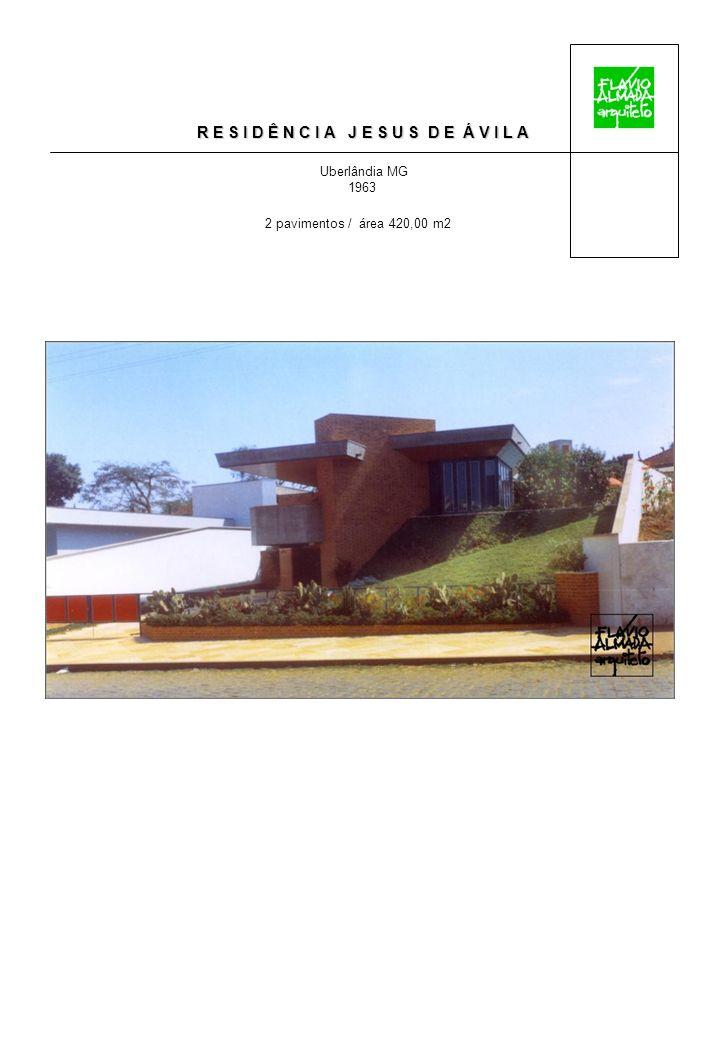 R E S I D Ê N C I A J E S U S D E Á V I L A Uberlândia MG 1963 2 pavimentos / área 420,00 m2