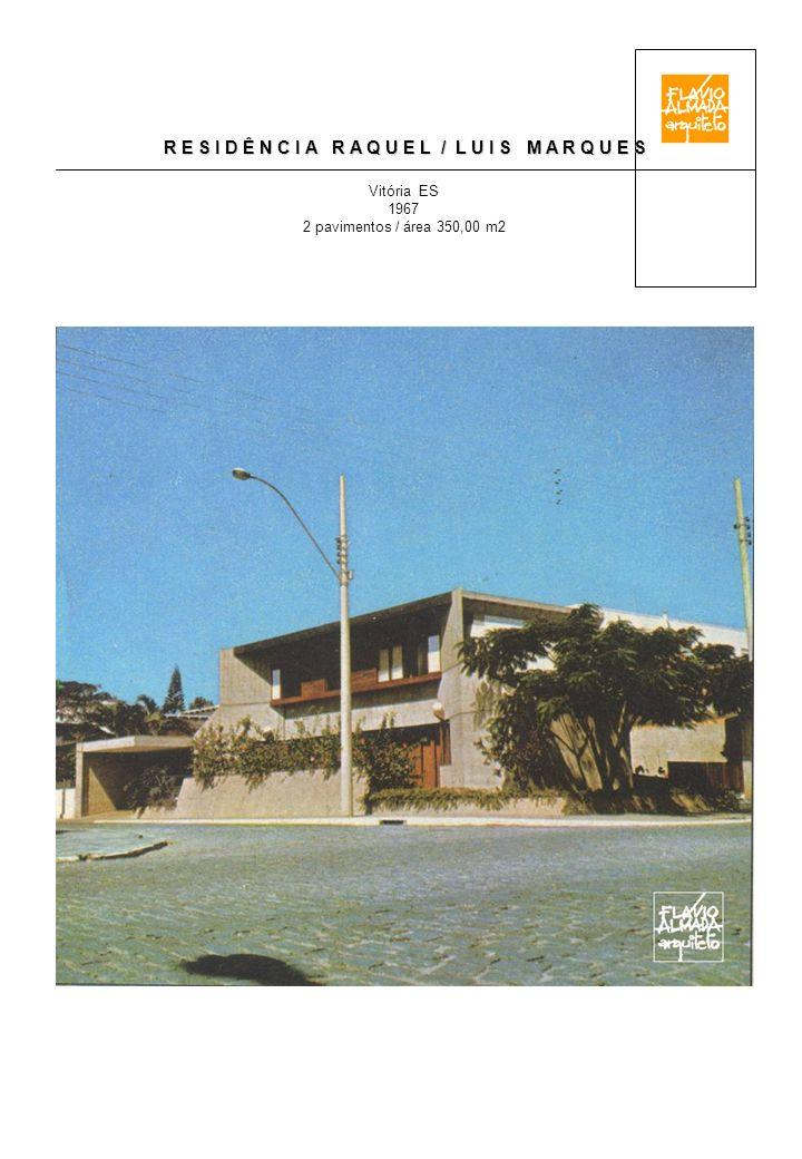 R E S I D Ê N C I A R A Q U E L / L U I S M A R Q U E S Vitória ES 1967 2 pavimentos / área 350,00 m2