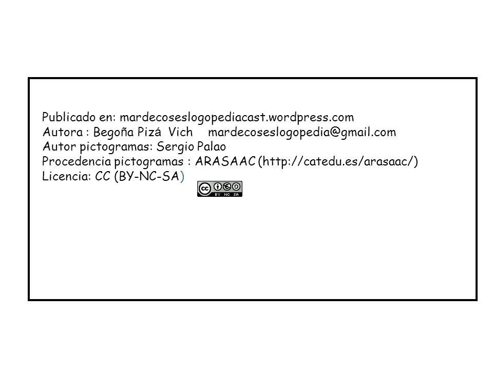 Publicado en: mardecoseslogopediacast.wordpress.com Autora : Bego ñ a Piz á Vich mardecoseslogopedia@gmail.com Autor pictogramas: Sergio Palao Procedencia pictogramas : ARASAAC (http://catedu.es/arasaac/) Licencia: CC (BY-NC-SA)