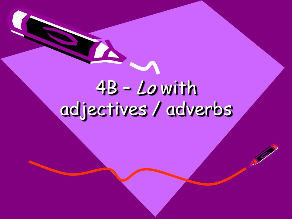 4B – Lo with adjectives / adverbs