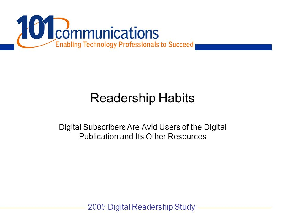 Readership Habits Digital Subscribers Are Avid Users of the Digital Publication and Its Other Resources 2005 Digital Readership Study