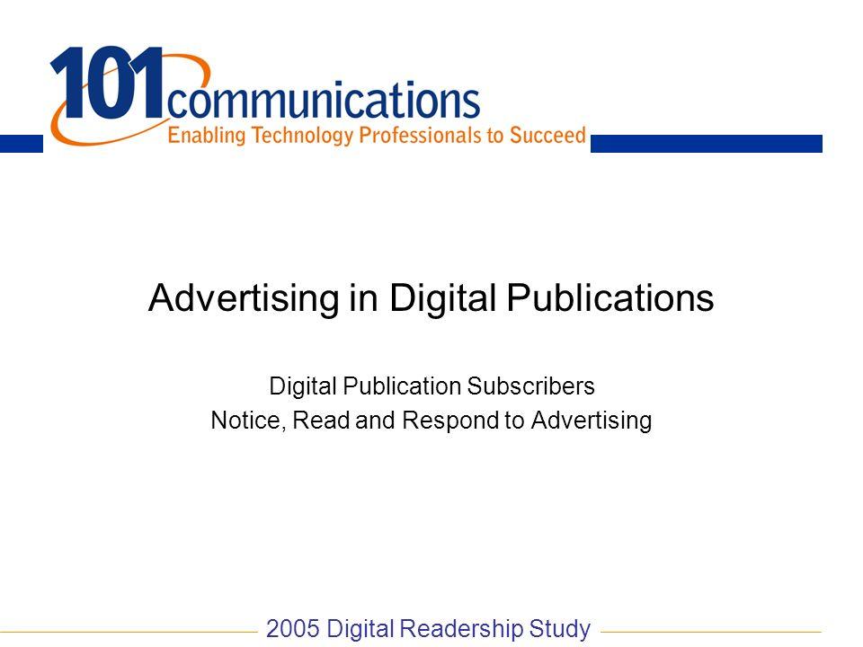 Advertising in Digital Publications Digital Publication Subscribers Notice, Read and Respond to Advertising 2005 Digital Readership Study
