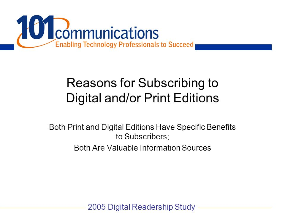 Reasons for Subscribing to Digital and/or Print Editions Both Print and Digital Editions Have Specific Benefits to Subscribers; Both Are Valuable Info