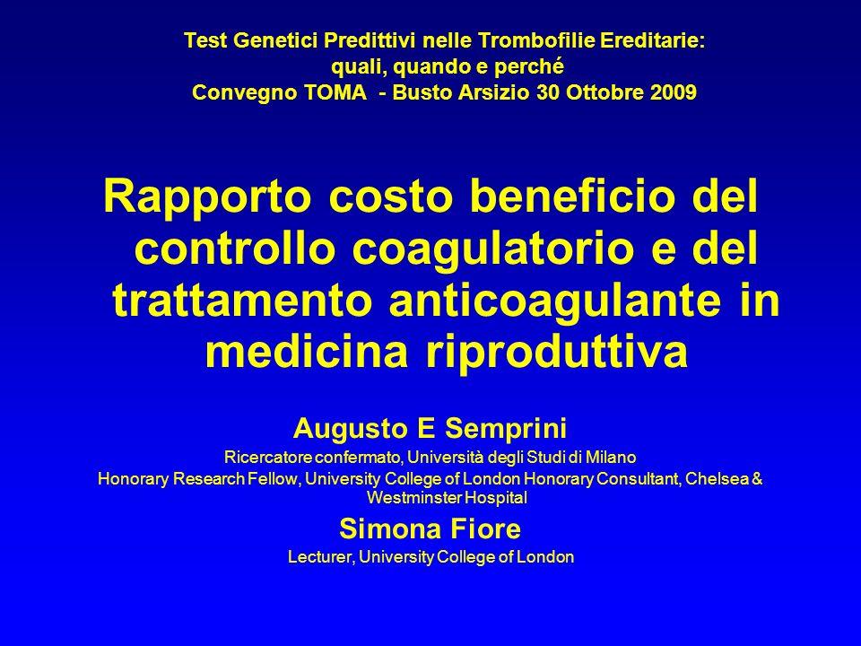 Test Genetici Predittivi nelle Trombofilie Ereditarie: quali, quando e perché Convegno TOMA - Busto Arsizio 30 Ottobre 2009 Rapporto costo beneficio d