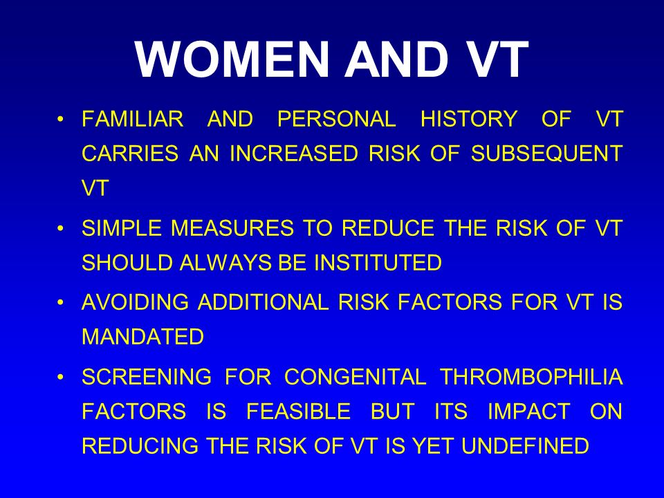WOMEN AND VT FAMILIAR AND PERSONAL HISTORY OF VT CARRIES AN INCREASED RISK OF SUBSEQUENT VT SIMPLE MEASURES TO REDUCE THE RISK OF VT SHOULD ALWAYS BE
