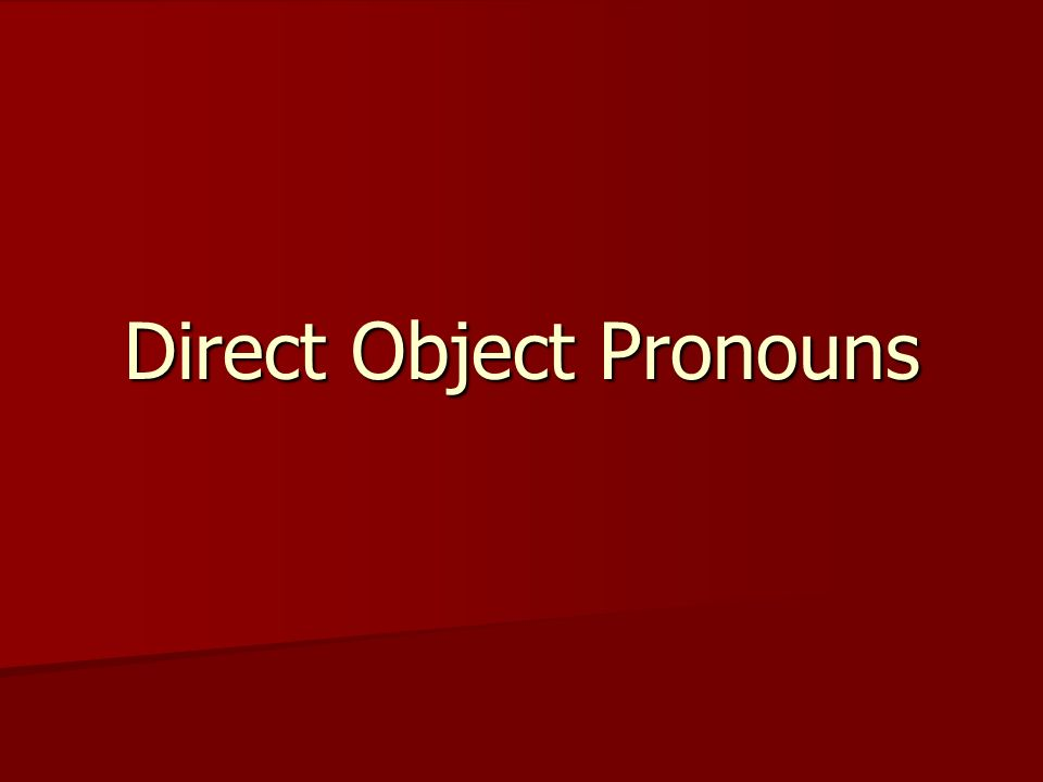 The direct object receives the action of the verb.