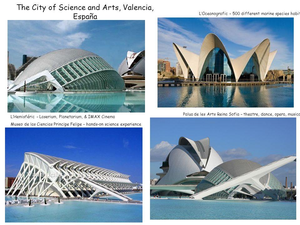 The City of Science and Arts, Valencia, España LHemisféric – Laserium, Planetarium, & IMAX Cinema Palua de les Arts Reina Sofia – theatre, dance, oper