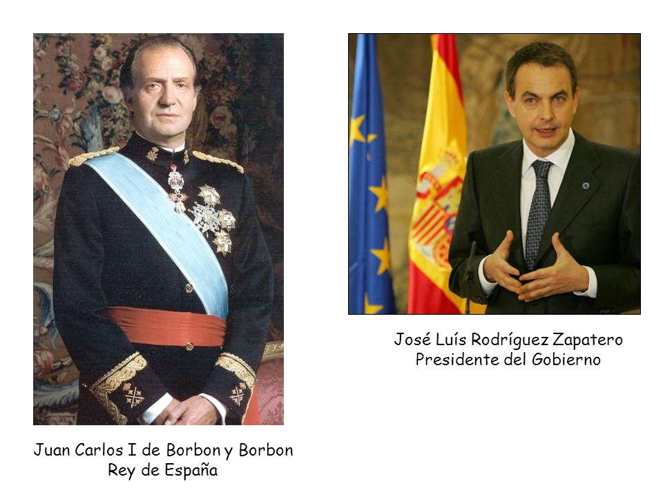 Juan Carlos I de Borbon y Borbon Rey de España José Luís Rodríguez Zapatero Presidente del Gobierno