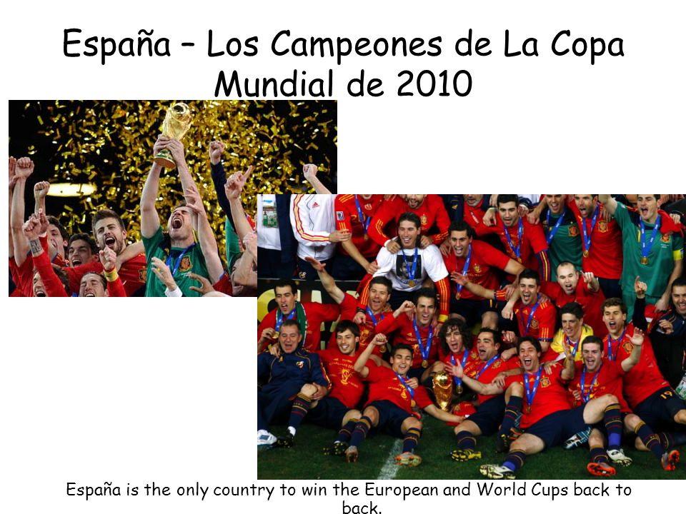 España – Los Campeones de La Copa Mundial de 2010 España is the only country to win the European and World Cups back to back.