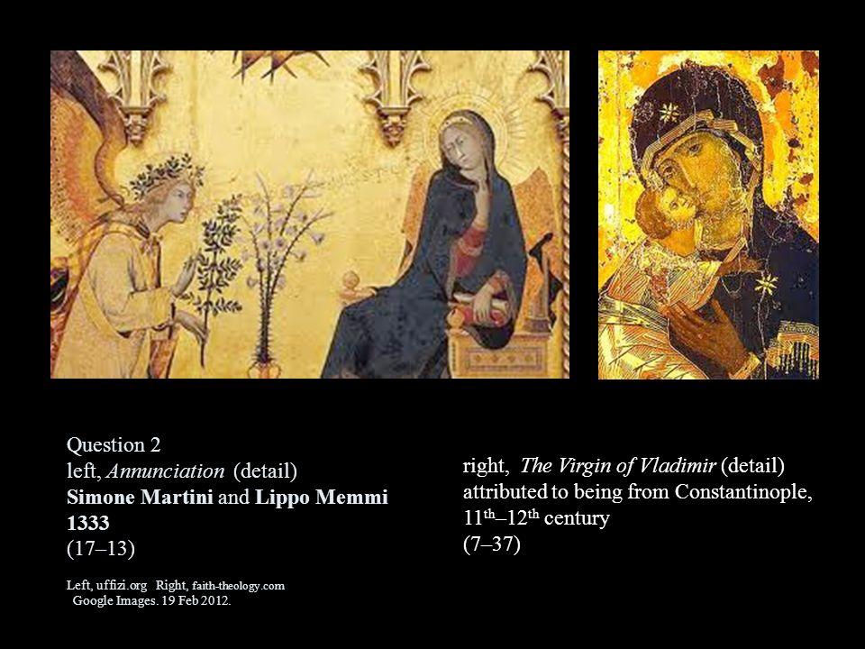 Question 2 left, Annunciation (detail) Simone Martini and Lippo Memmi 1333 (17–13) Left, uffizi.org Right, faith-theology.com Google Images. 19 Feb 20