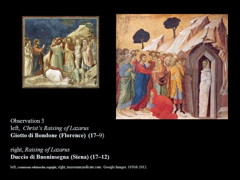 Observation 3 left, Christs Raising of Lazarus Giotto di Bondone (Florence) (17–9) right, Raising of Lazarus Duccio di Buoninsegna (Siena) (17–12) lef