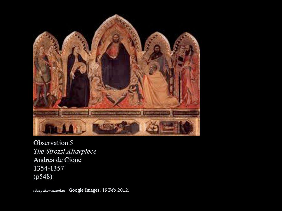 Observation 5 The Strozzi Altarpiece Andrea de Cione 1354-1357 (p548) nibiryukov.narod.ru Google Images. 19 Feb 2012..
