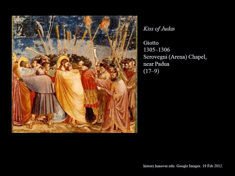 Kiss of Judas Giotto 1305–1306 Scrovegni (Arena) Chapel, near Padua (17–9) history.hanover.edu Google Images. 19 Feb 2012.