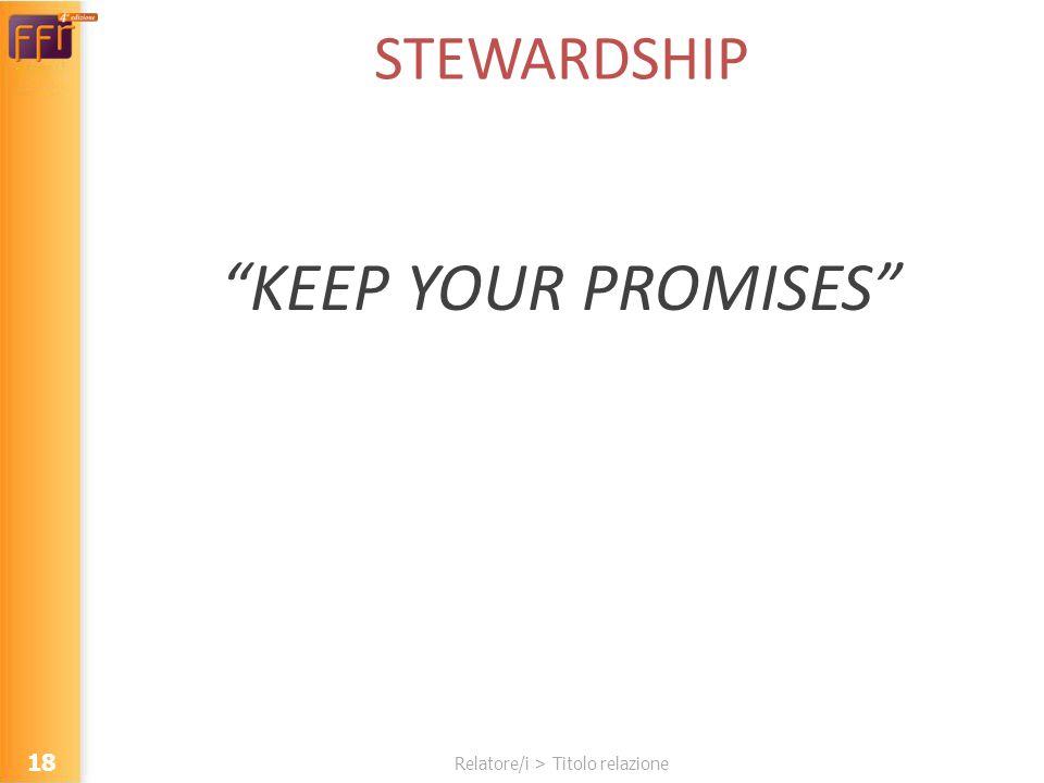 Relatore/i > Titolo relazione STEWARDSHIP KEEP YOUR PROMISES 18