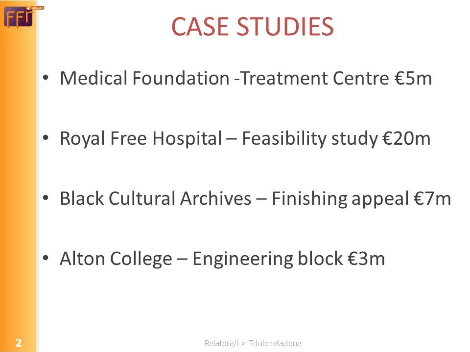 Relatore/i > Titolo relazione CASE STUDIES Medical Foundation -Treatment Centre 5m Royal Free Hospital – Feasibility study 20m Black Cultural Archives