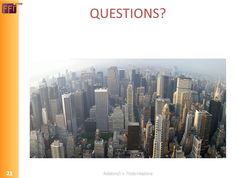 Relatore/i > Titolo relazione QUESTIONS? 21