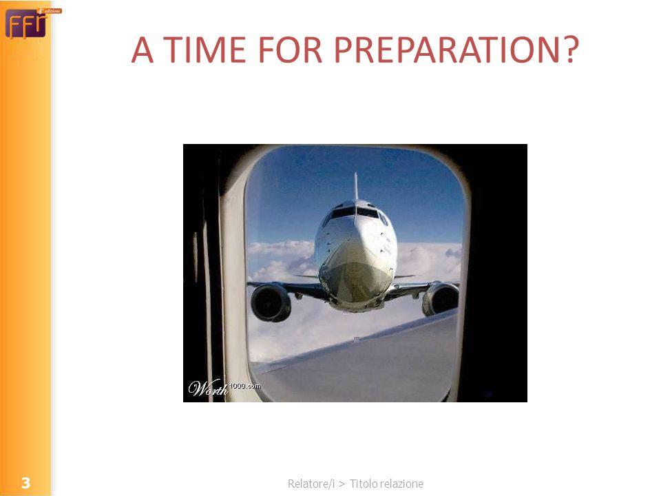 Relatore/i > Titolo relazione A TIME FOR PREPARATION? 3