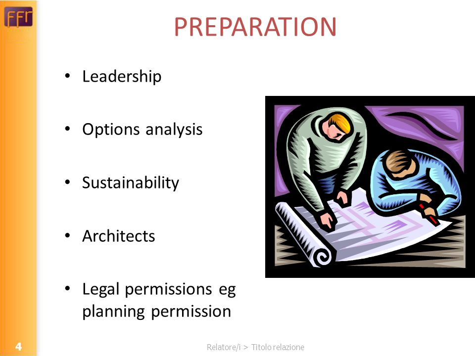 Relatore/i > Titolo relazione PREPARATION Leadership Options analysis Sustainability Architects Legal permissions eg planning permission 4
