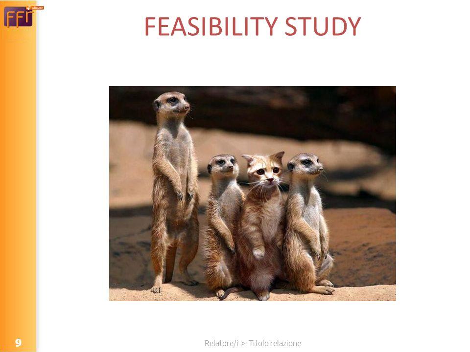 Relatore/i > Titolo relazione FEASIBILITY STUDY 9