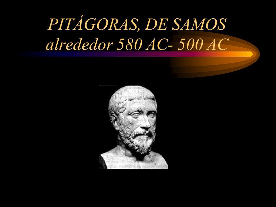 PITÁGORAS, DE SAMOS alrededor 580 AC- 500 AC