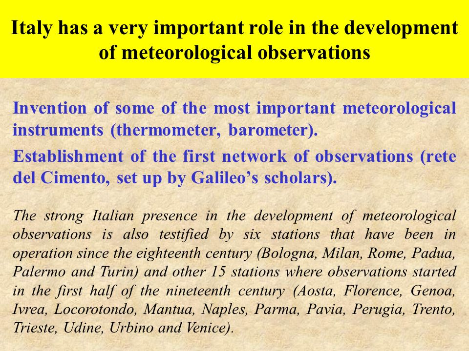 Italy has a very important role in the development of meteorological observations Invention of some of the most important meteorological instruments (