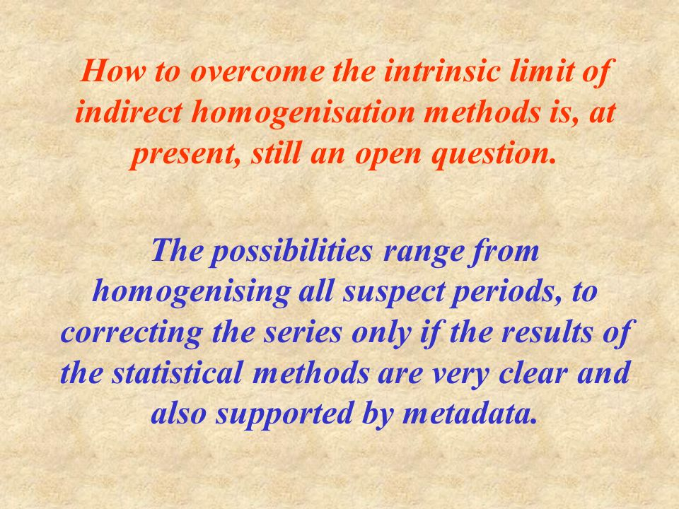 How to overcome the intrinsic limit of indirect homogenisation methods is, at present, still an open question. The possibilities range from homogenisi