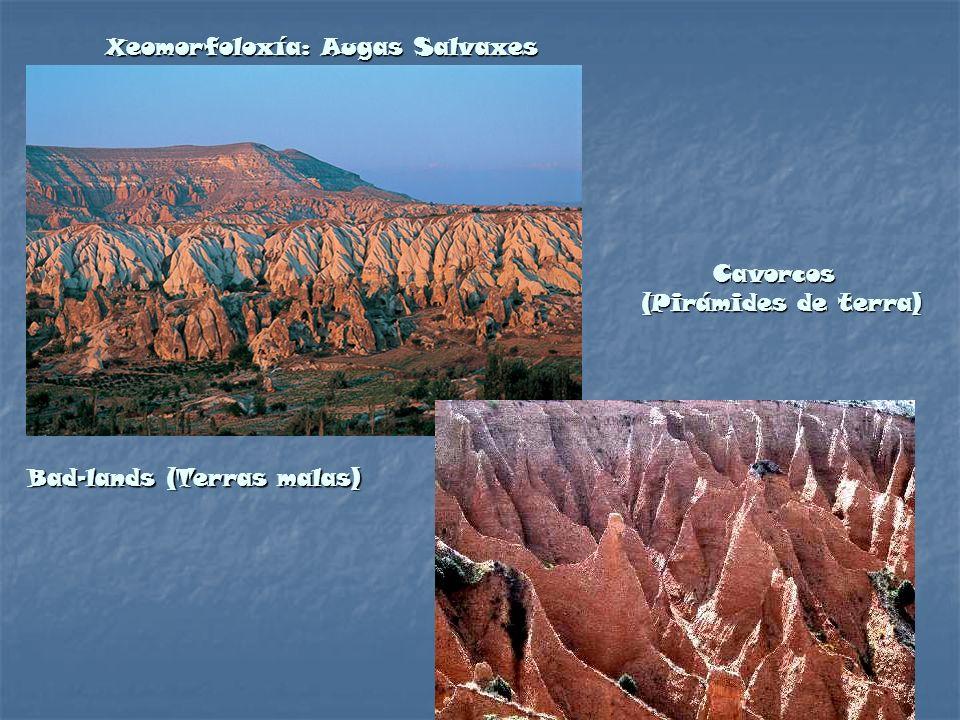 Bad-lands (Terras malas) Cavorcos Cavorcos (Pirámides de terra)