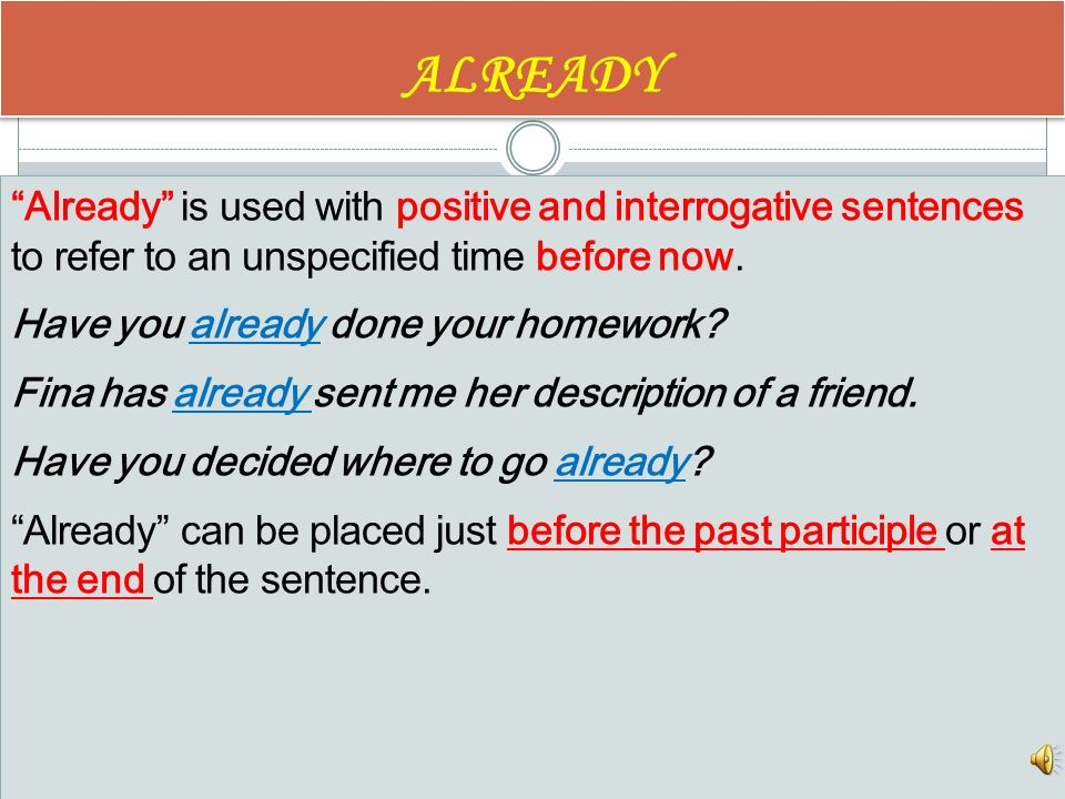 JUST Just is an adverb used with the present perfect to emphasize that the action expressed by the verb was completed very recently. I´ve just explain