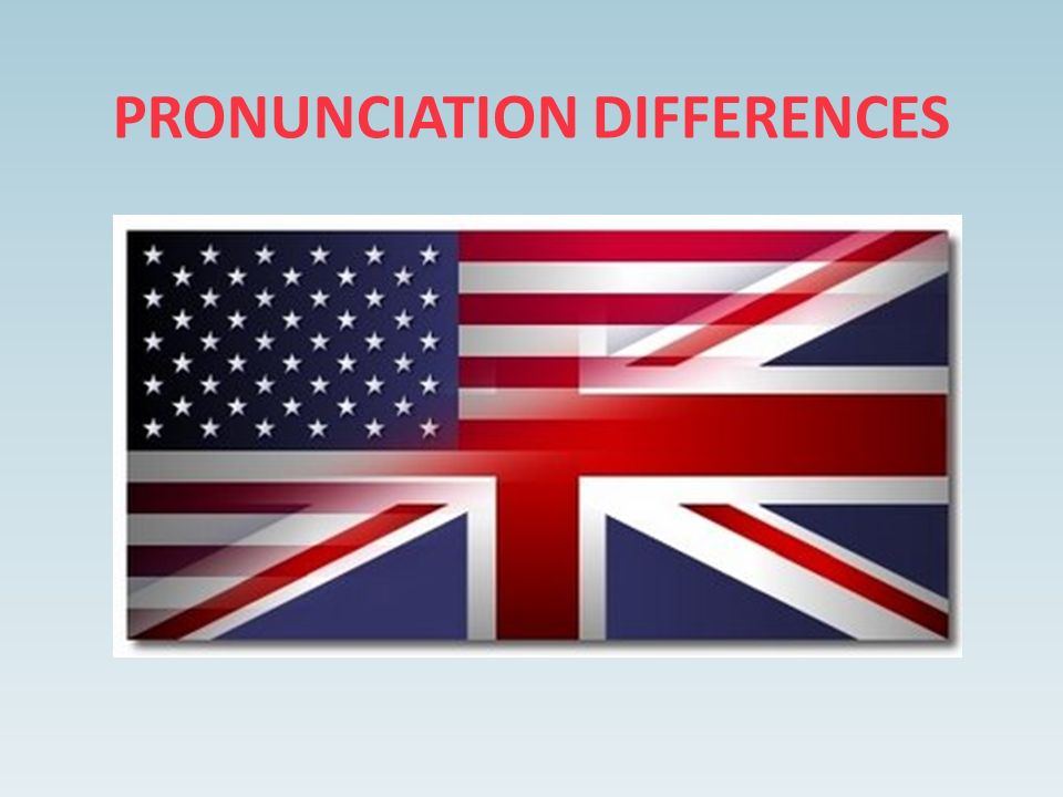 PRONUNCIATION DIFFERENCES