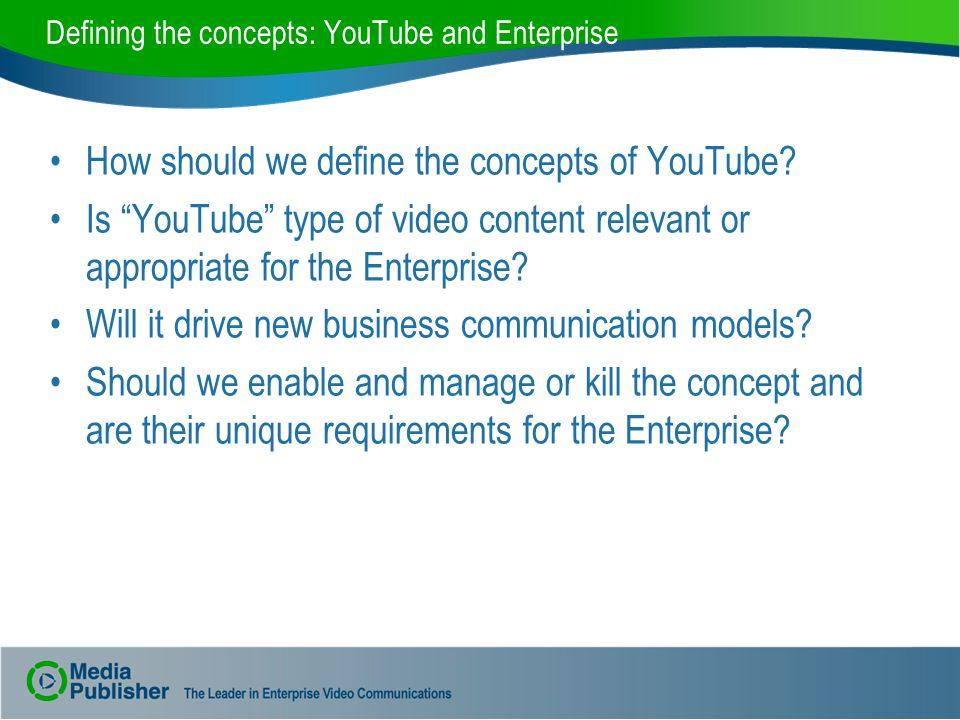 Defining the concepts: YouTube and Enterprise How should we define the concepts of YouTube? Is YouTube type of video content relevant or appropriate f