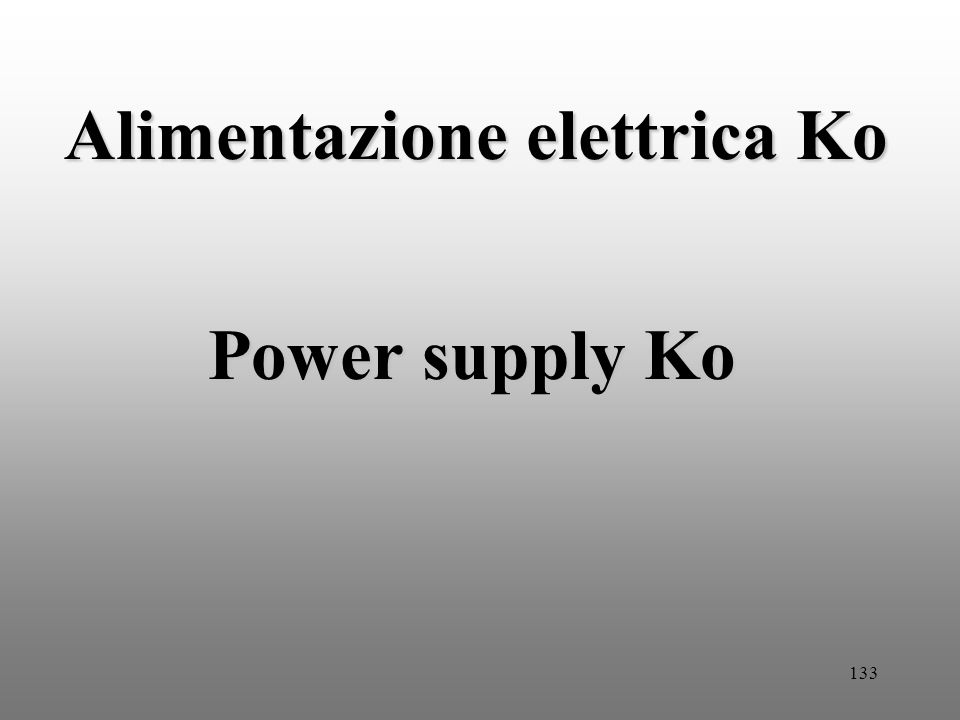 133 Alimentazione elettrica Ko Power supply Ko