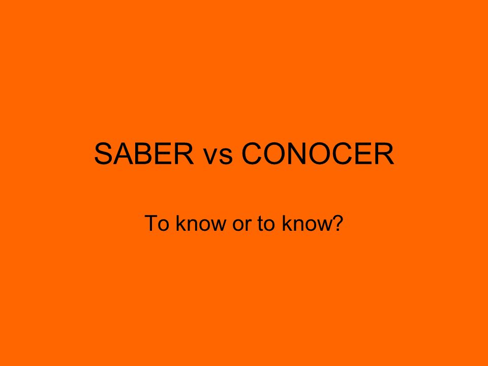 SABER vs CONOCER To know or to know?