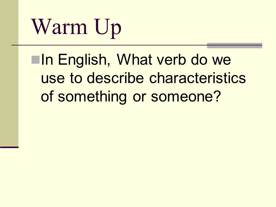 Warm Up In English, What verb do we use to describe characteristics of something or someone?