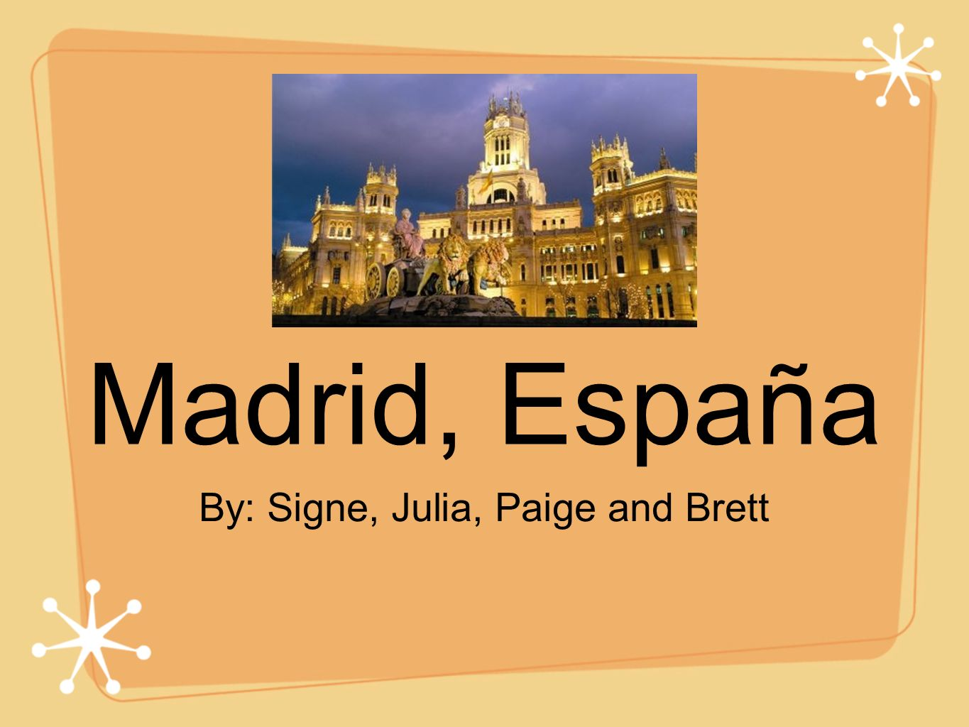 Madrid, España By: Signe, Julia, Paige and Brett