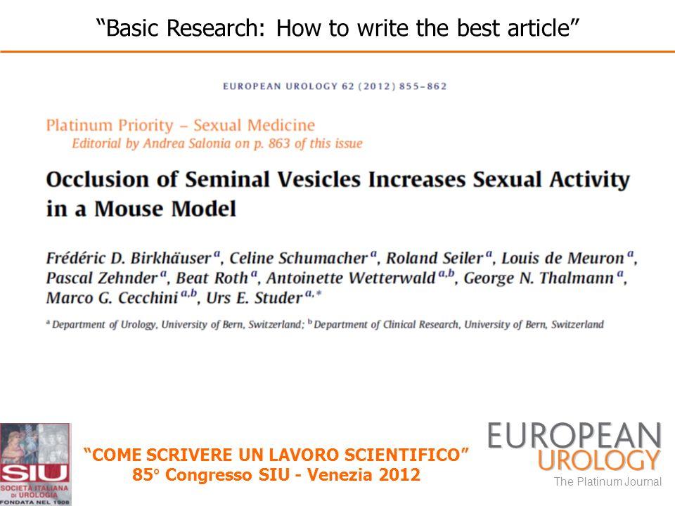 The Platinum Journal COME SCRIVERE UN LAVORO SCIENTIFICO 85° Congresso SIU - Venezia 2012 Basic Research: How to write the best article