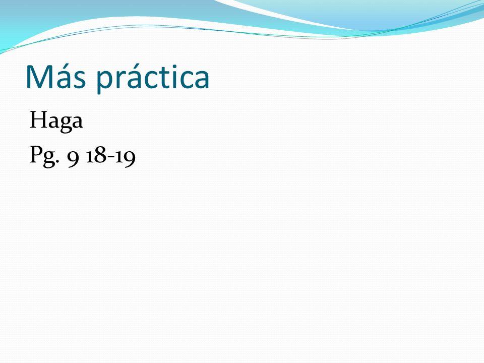 Más práctica Haga Pg. 9 18-19