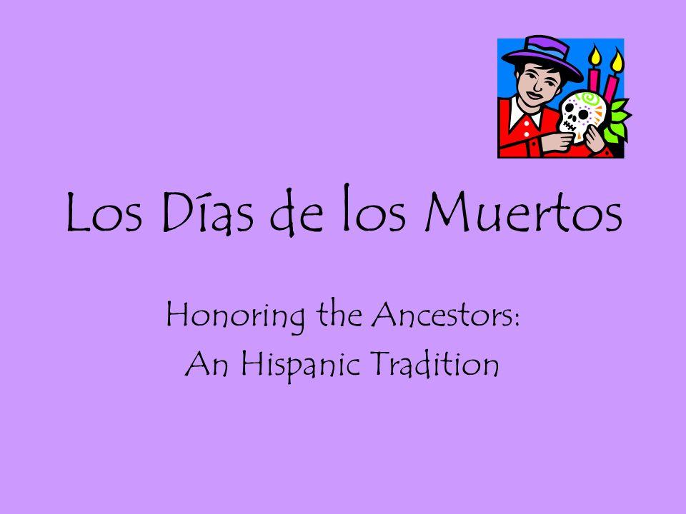 Los Días de los Muertos Honoring the Ancestors: An Hispanic Tradition