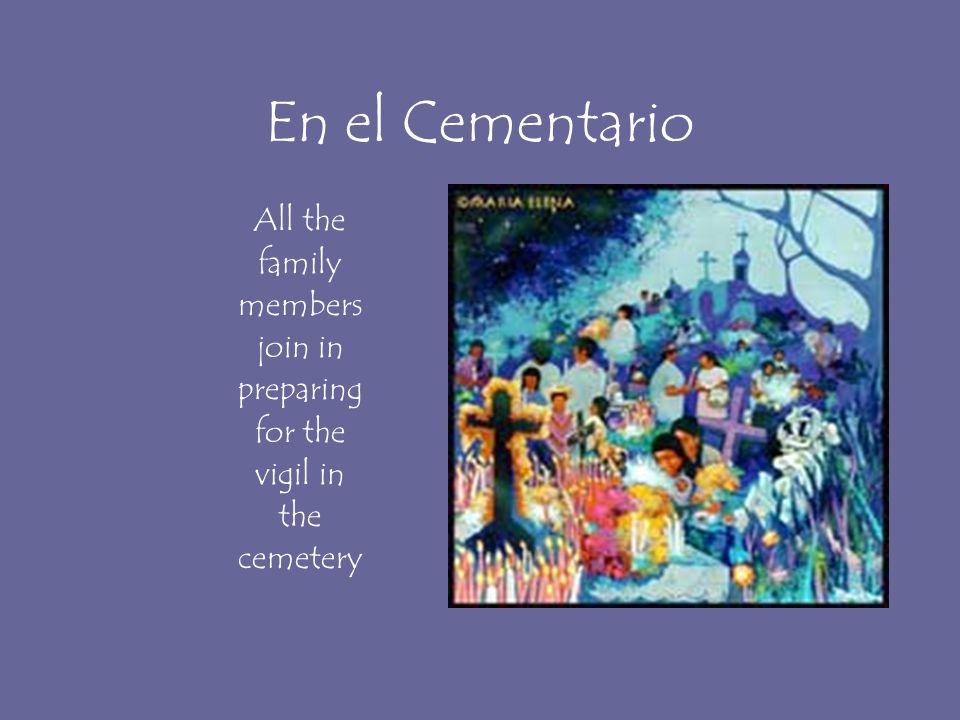 En el Cementario La familia y Los parientes Las velas Las flores La música Toda la noche