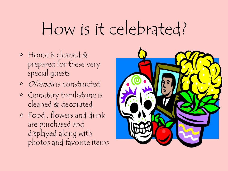 The Latins honor the ancestors…. …… by celebrating their lives Who were they in their life? What did they like to do, to eat, to drink? Sing? Dance? W