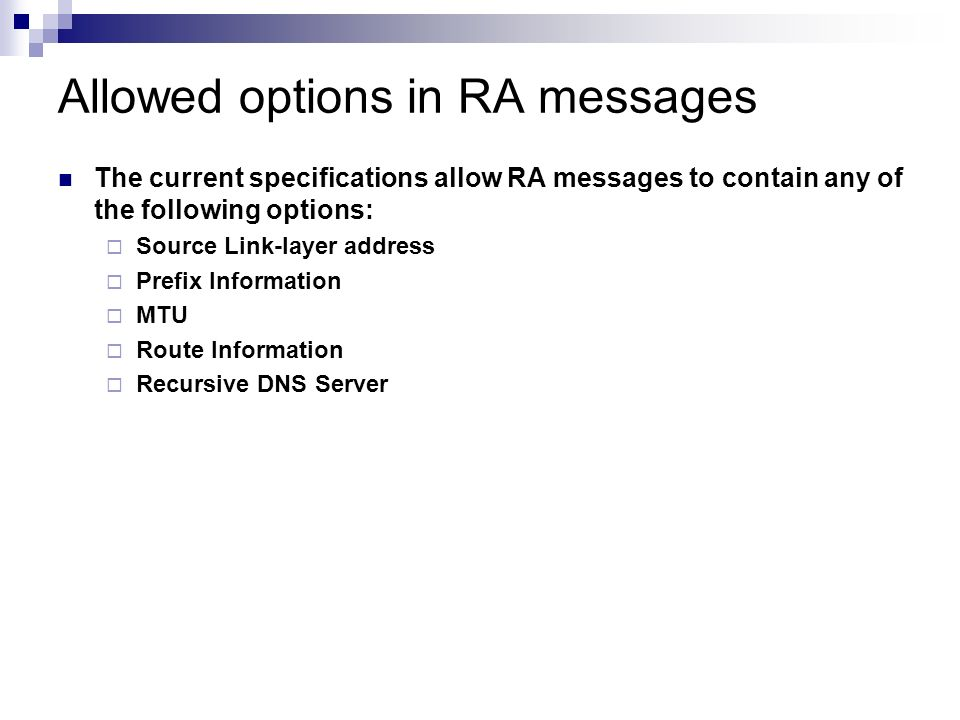 Allowed options in RA messages The current specifications allow RA messages to contain any of the following options: Source Link-layer address Prefix