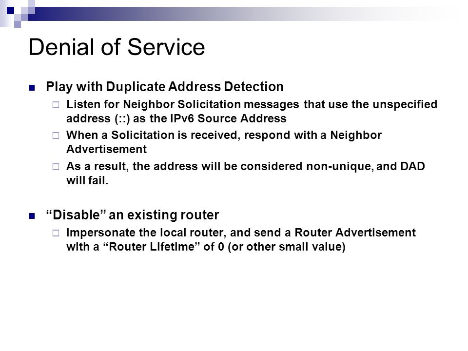 Denial of Service Play with Duplicate Address Detection Listen for Neighbor Solicitation messages that use the unspecified address (::) as the IPv6 So