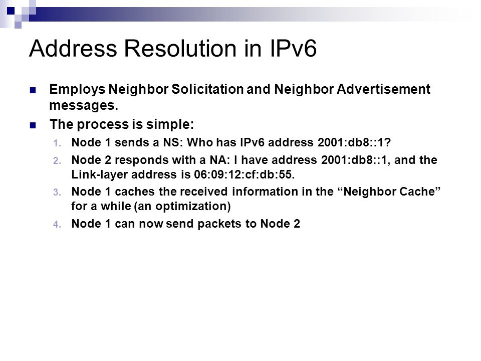 Employs Neighbor Solicitation and Neighbor Advertisement messages. The process is simple: Node 1 sends a NS: Who has IPv6 address 2001:db8::1? Node 2