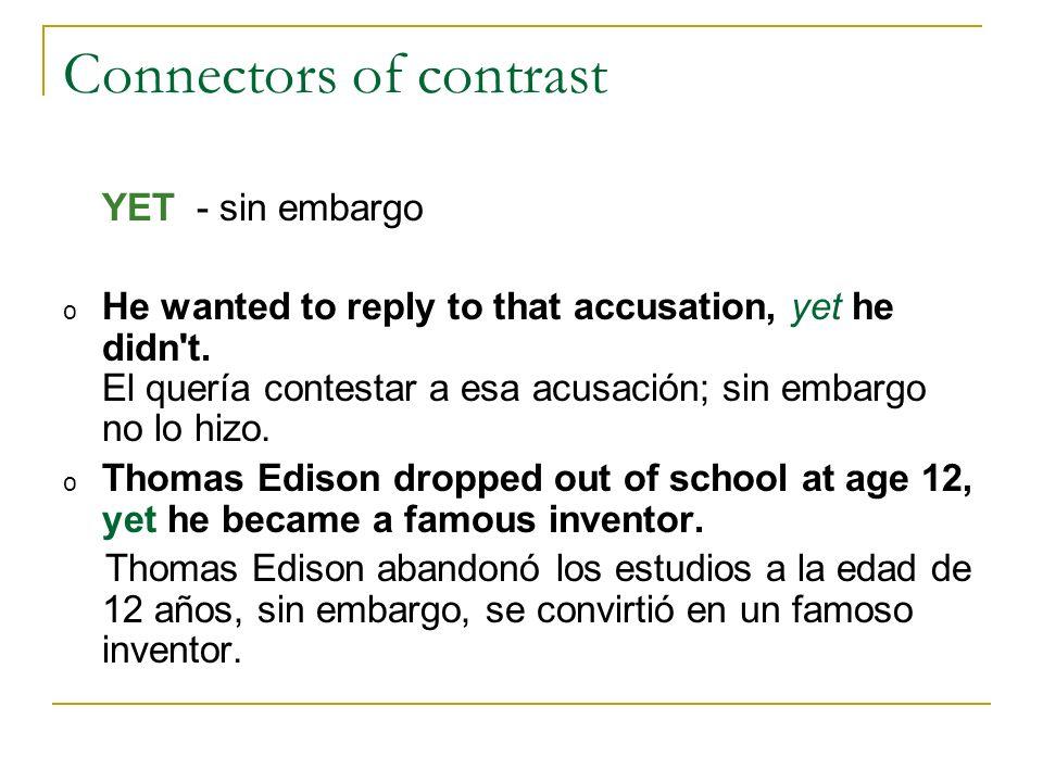 Connectors of contrast YET - sin embargo o He wanted to reply to that accusation, yet he didn't. El quería contestar a esa acusación; sin embargo no l