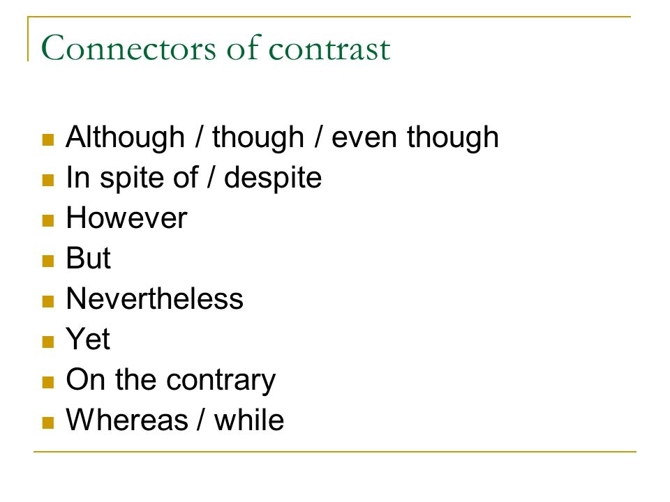 Connectors of contrast We use although or though or even though to connect contrasting ideas.