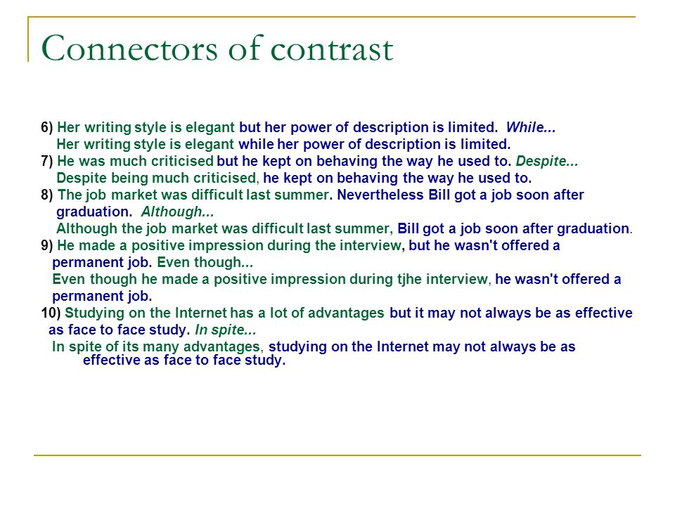 Connectors of contrast 6) Her writing style is elegant but her power of description is limited. While... Her writing style is elegant while her power
