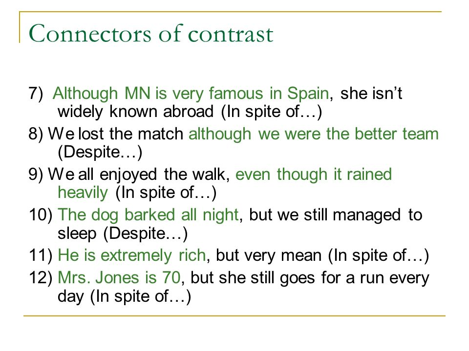 Connectors of contrast 7) Although MN is very famous in Spain, she isnt widely known abroad (In spite of…) 8) We lost the match although we were the b