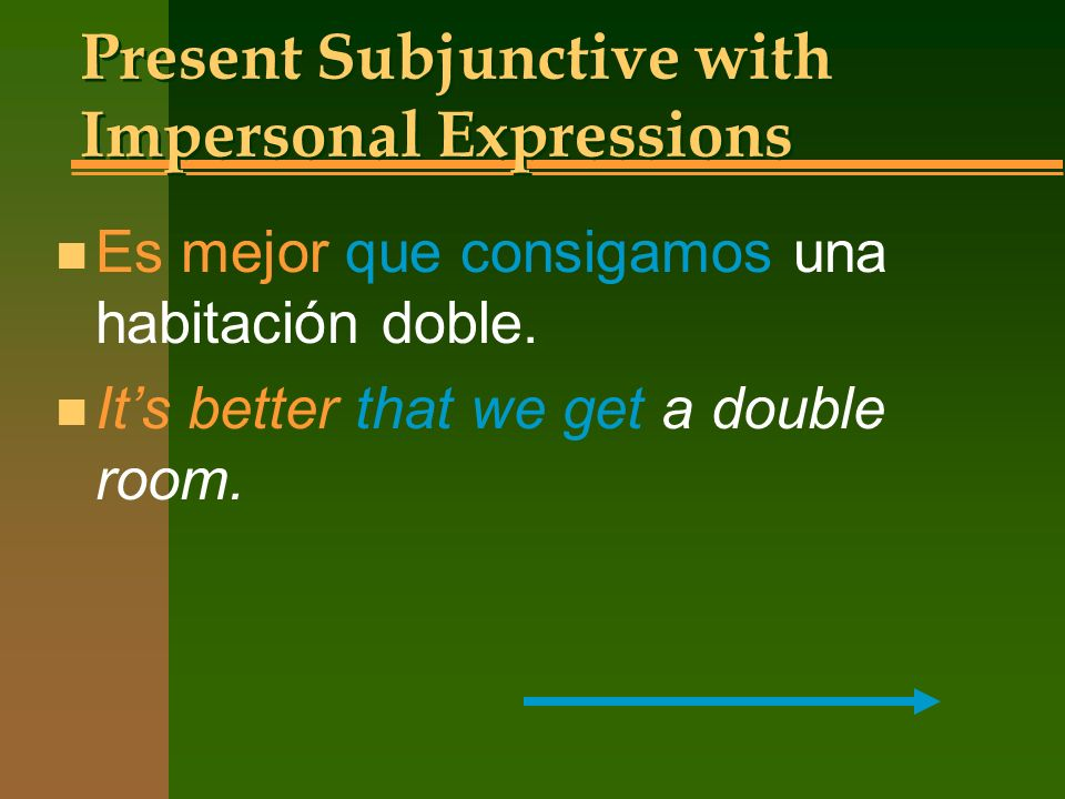 Present Subjunctive with Impersonal Expressions n Es necesario que Uds. tengan buenos modales. n Its necessary that you have good manners.